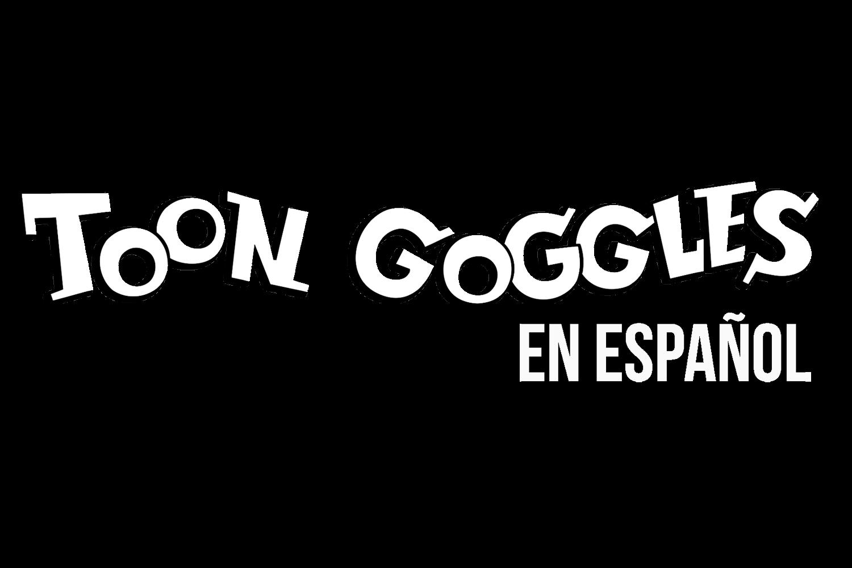 Toon Goggles en Español